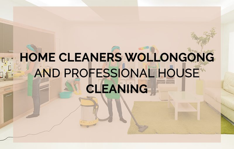 Home Cleaners Wollongong and Professional House Cleaning