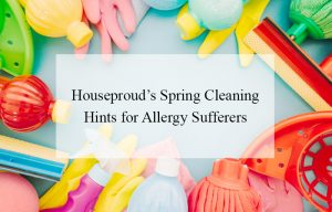 Houseproud's Spring Cleaning Hints for Allergy Sufferers