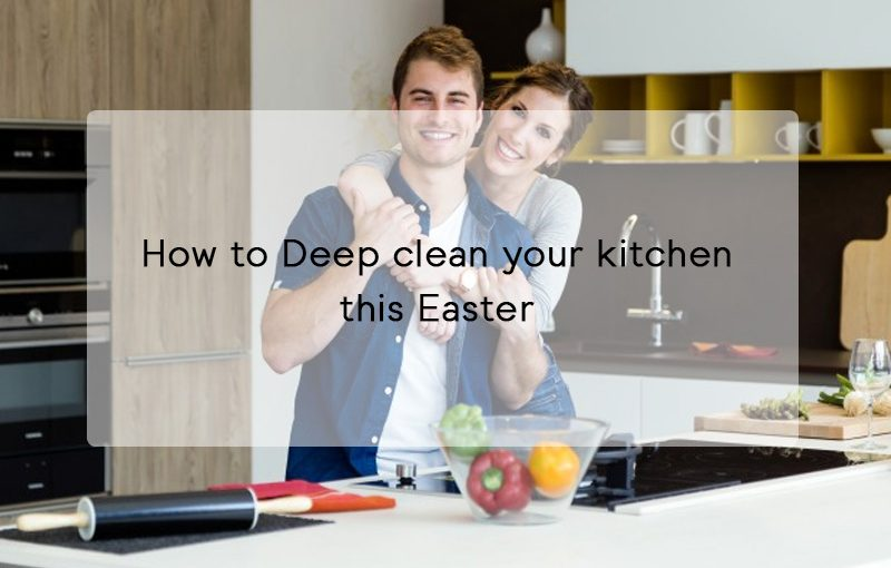 Deep clean your kitchen this Easter