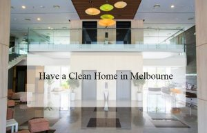 How We Can Help You Have a Clean Home in Melbourne