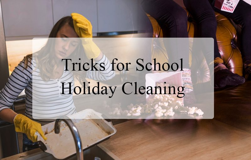 School Holiday Cleaning Tricks